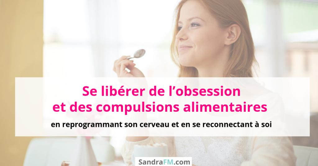 Comment se libérer de l'obsession et des craquages alimentaires, libre de manger, craquages, compulsions, hyperphagie, boulimie (1)